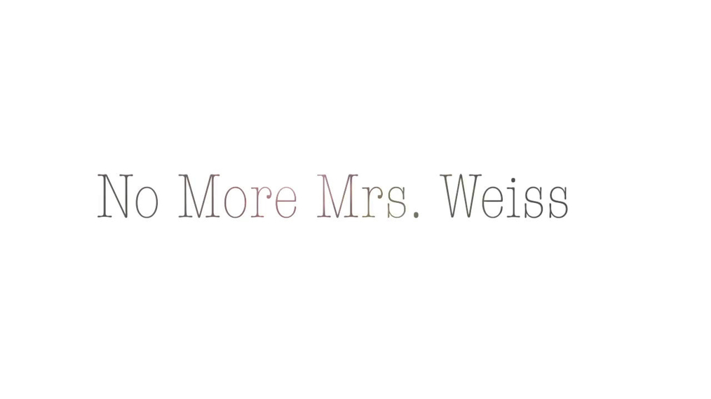 No More Mrs. Weiss