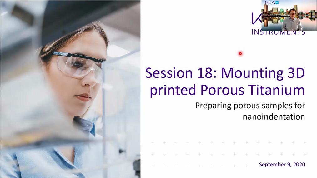 Session 18: How to Prepare Porous 3D-Printed Titanium for Nanoindentation