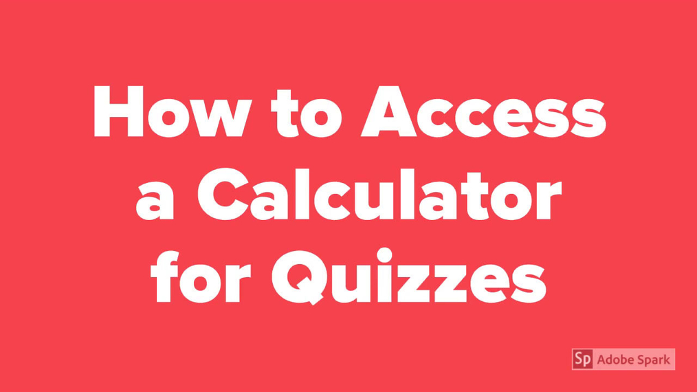 How to Access a Calculator for Quizzes