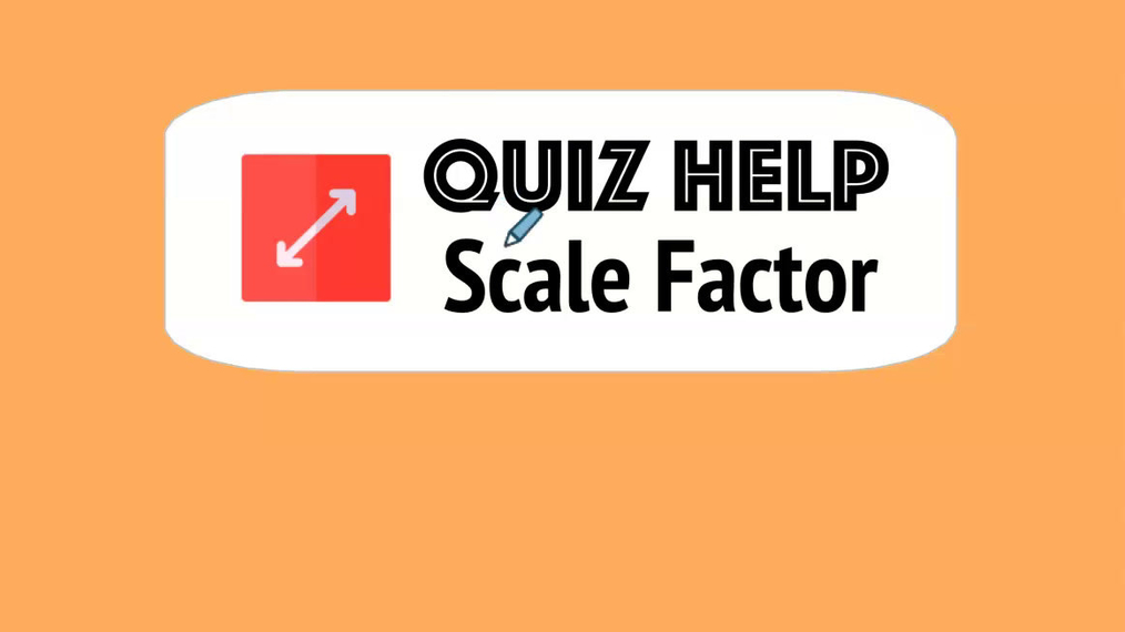 Quiz Help Scale Factor.mp4