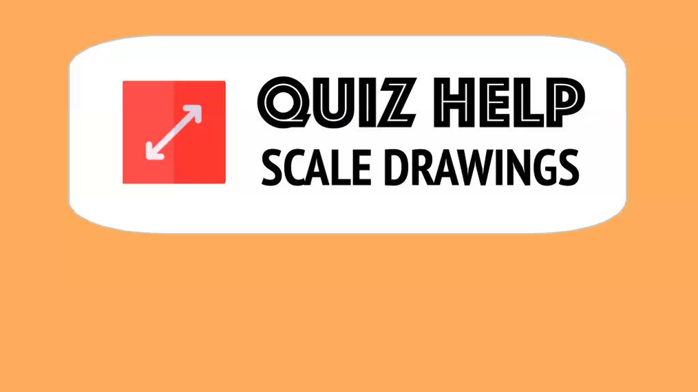 Quiz Help Scale Drawings.mp4
