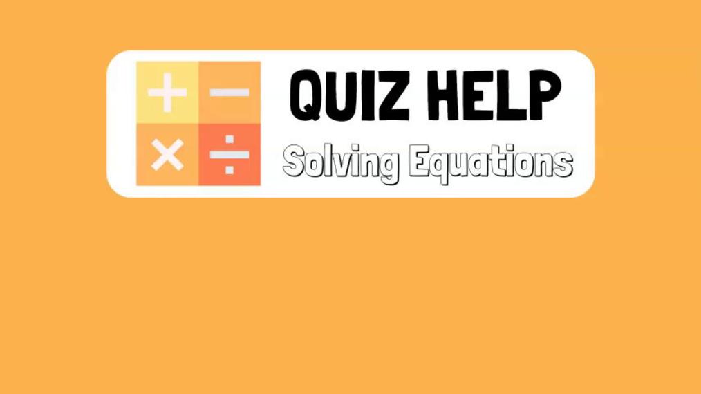 Quiz Help Solving Equations.mp4