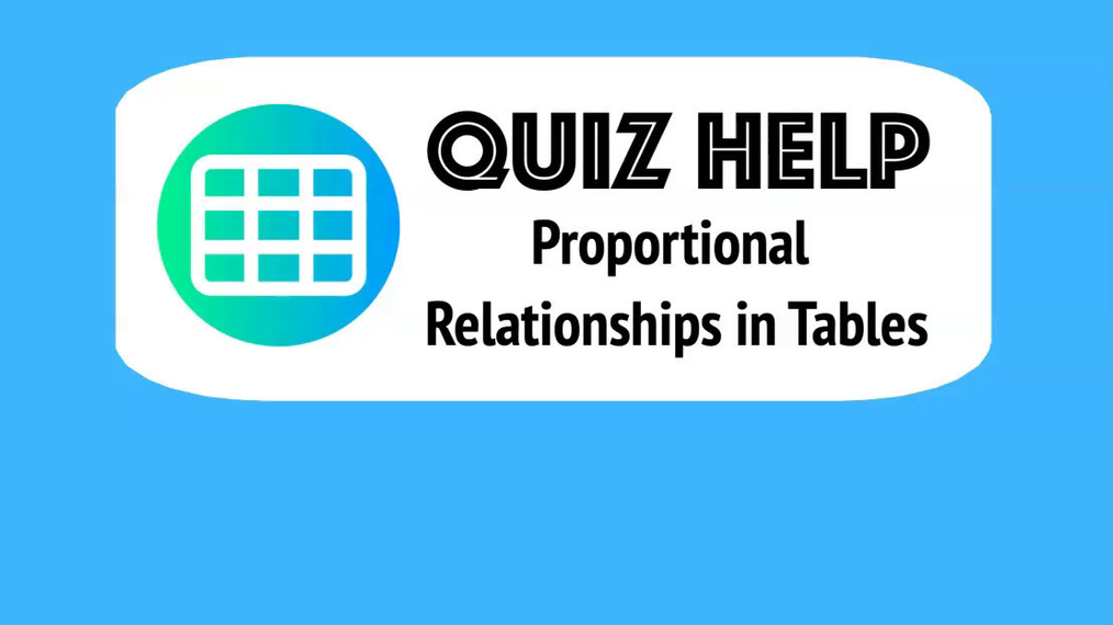 Quiz Help Proportional Relationships in Tables.mp4