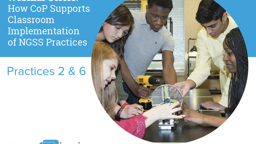 How CoP Supports Classroom Implementation of NGSS Practices 2 & 6