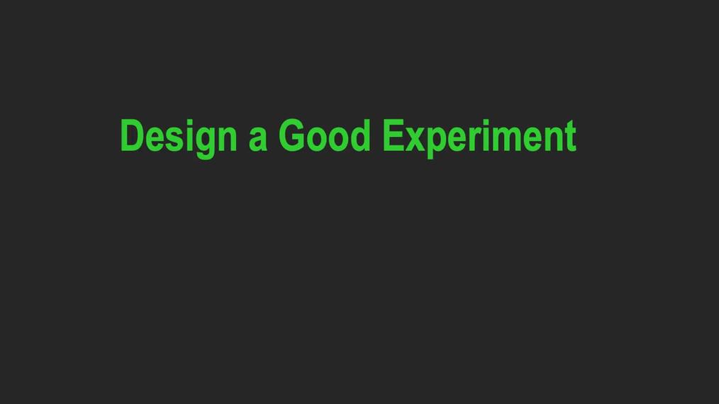 Good Experiment Design.mp4