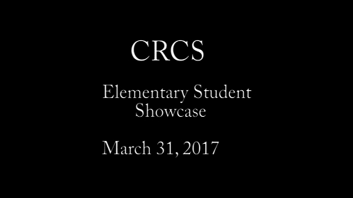 CRCS Elementary Showcase -- 3-31-2017