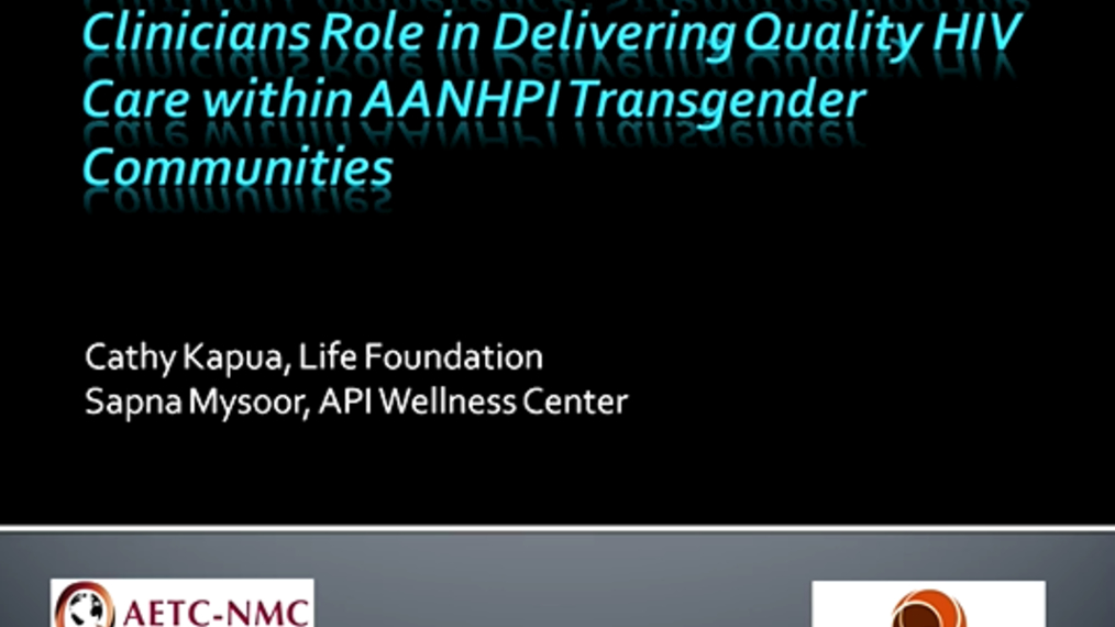 Cultural Competence: Strengthening the Clinicians Role in Delivering Quality HIV Care within Asian American, Native Hawaiian and Pacific Islander (AANHPI) Transgender Communities