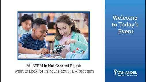 All STEM Is Not Created Equal: What to Look For in Your Next STEM Program Webinar-September 20, 2017