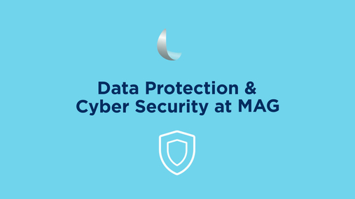 Data Protection and Cyber Security at MAG