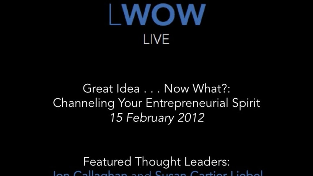 15 Feb 2012: Great Idea . . . Now What?: Channeling Your Entrepreneurial Spirit