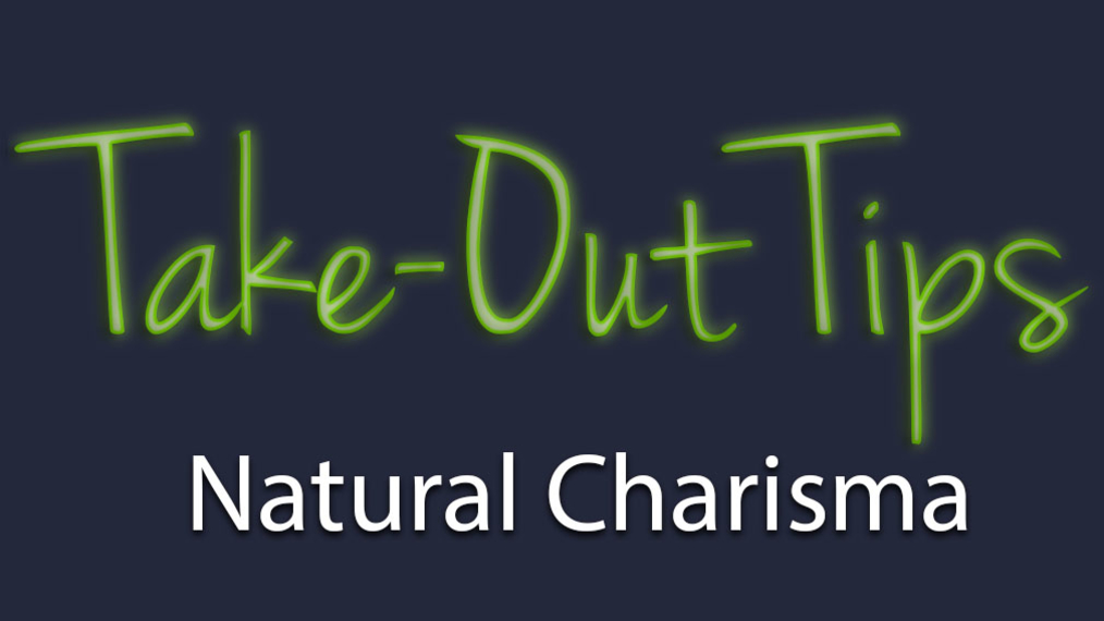 Take-Out Tips with Lou Solomon: Natural Charisma