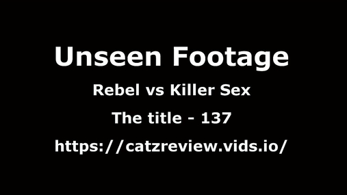 Unseen footage - Rebel vs Killer Sex - 137