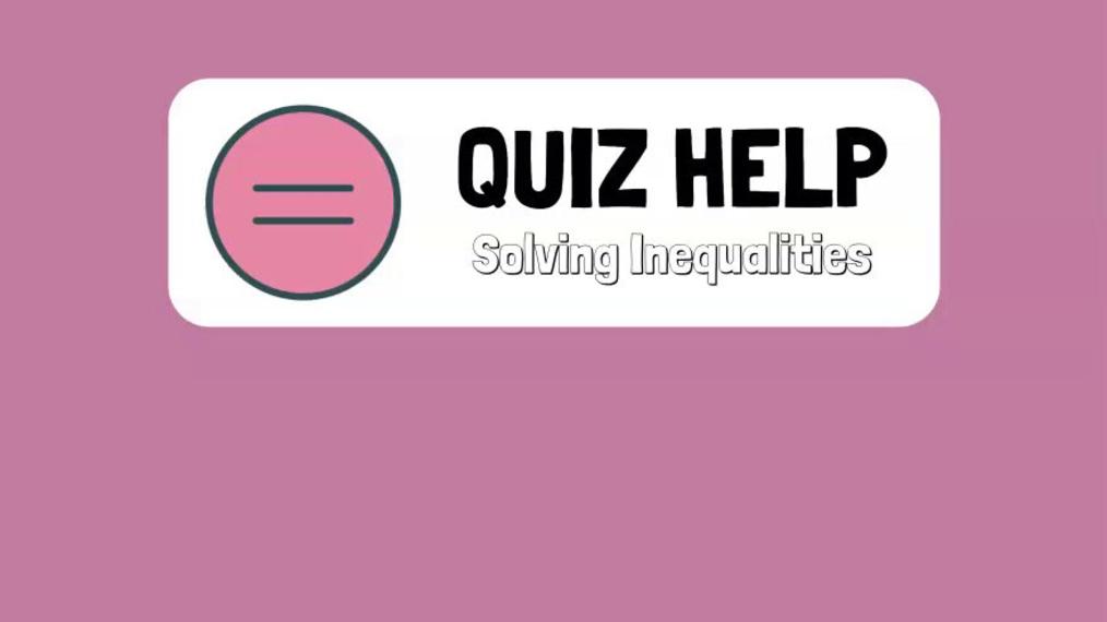 Quiz Help Solving Inequalities.mp4
